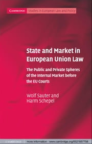 State and Market in European Union Law - The Public and Private Spheres of the Internal Market before the EU Courts ebook by Wolf Sauter,Harm Schepel