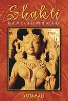 Shakti: Realm of the Divine Mother ebook by Vanamali