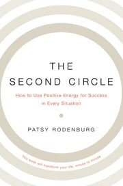 The Second Circle: How to Use Positive Energy for Success in Every Situation ebook by Patsy Rodenburg