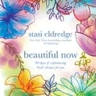 Beautiful Now - 90 Days of Experiencing God's Dreams for You audiobook by Stasi Eldredge