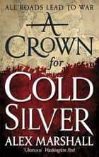 A Crown for Cold Silver - Book One of the Crimson Empire ebook by Alex Marshall