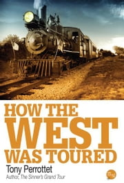 How the West Was Toured ebook by Tony Perrottet