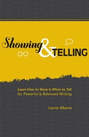 Showing & Telling: Learn How to Show & When to Tell for Powerful & Balanced Writing ebook by Alberts, Laurie