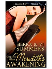 Meredith's Awakening (Corporate Affairs, Book Two) ebook by Sierra & VJ Summers