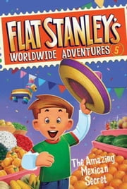 Flat Stanley's Worldwide Adventures #5: The Amazing Mexican Secret ebook by Jeff Brown,Macky Pamintuan