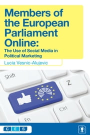 Members of the European Parliament Online - The Use of Social Media in Political Marketing ebook by Lucia Vesnic-Alujevic