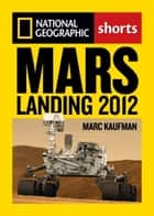 Mars Landing 2012 ebook by Marc Kaufman