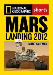 Mars Landing 2012 - Inside the NASA Curiosity Mission ebook by Marc Kaufman