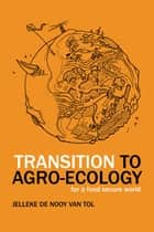 Transition to Agro-Ecology ebook by Jelleke de Nooy van Tol