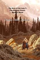 The Boss of the Lazy Y, The Original Classic Western Novel ebook by Charles Alden Seltzer