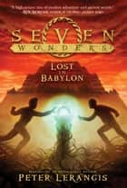 Seven Wonders Book 2: Lost in Babylon ebook by Peter Lerangis, Torstein Norstrand