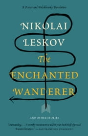 The Enchanted Wanderer - and Other Stories ebook by Nikolai Leskov,Richard Pevear,Larissa Volokhonsky