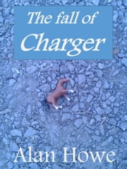 The fall of Charger ebook by Alan Howe