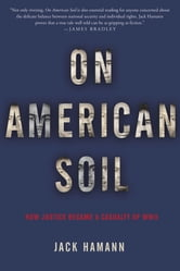 On American Soil - How Justice Became a Casualty of World War II ebook by Jack Hamann