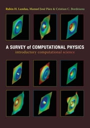 A Survey of Computational Physics - Introductory Computational Science ebook by Rubin H. Landau,Cristian C. Bordeianu,José Páez