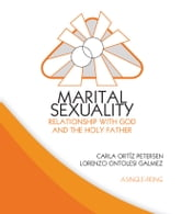 Marital Sexuality - Relationship with God and the Holy Father ebook by Lorenzo Cintolesi Galmez