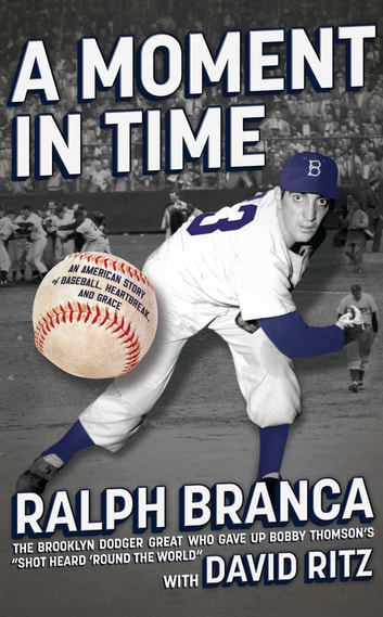 A Moment in Time - An American Story of Baseball, Heartbreak, and Grace ebook by Ralph Branca
