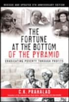 The Fortune at the Bottom of the Pyramid, Revised and Updated 5th Anniversary Edition ebook by C.K. Prahalad