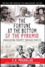 The Fortune at the Bottom of the Pyramid, Revised and Updated 5th Anniversary Edition - Eradicating Poverty Through Profits ebook by C.K. Prahalad