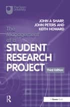 The Management of a Student Research Project ebook by John A Sharp, John Peters, Keith Howard