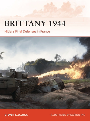 Brittany 1944 - Hitler's Final Defenses in France ebook by Steven J. Zaloga