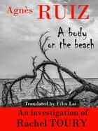 A Body On The Beach - The investigations of Detective Rachel Toury ebook by Agnès Ruiz
