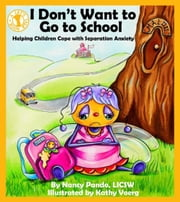 I Don't Want to Go to School - Helping Children Cope with Separation Anxiety ebook by Nancy Pando, LICSW,Kathy Voerg