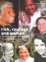 Risk, Courage, and Women - Contemporary Voices in Prose and Poetry ebook by Karen A. Waldron, Janice H. Brazil, Laura M. Labatt