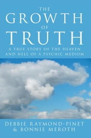 The Growth of Truth ebook by Debbie Raymond-Pinet and Bonnie Meroth