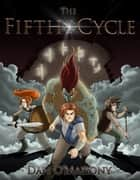 The Fifth Cycle - Otherworldly Adventures, #1 ebook by Dan O'Mahony