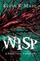 WISP: A Small Town Nightmare ebook by Kevin R. Maze