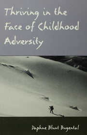 Thriving in the Face of Childhood Adversity ebook by Daphne Blunt Bugental