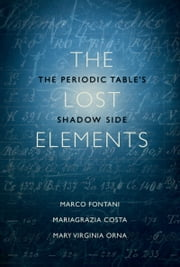 The Lost Elements: The Periodic Table's Shadow Side ebook by Marco Fontani,Mariagrazia Costa,Mary Virginia Orna