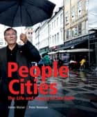 People Cities - The Life and Legacy of Jan Gehl ebook by Annie Matan, Peter  Newman