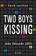 Two Boys Kissing – Jede Sekunde zählt ebook by David Levithan, Martina Tichy