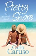 Pretty Shore - an Astonvale novel e-bog by Carla Caruso