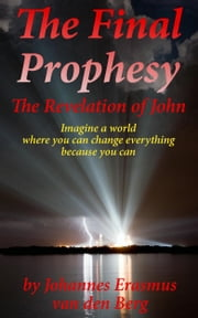 The Final Prophesy ebook by Johannes Erasmus van den Berg