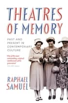 Theatres of Memory ebook by Raphael Samuel
