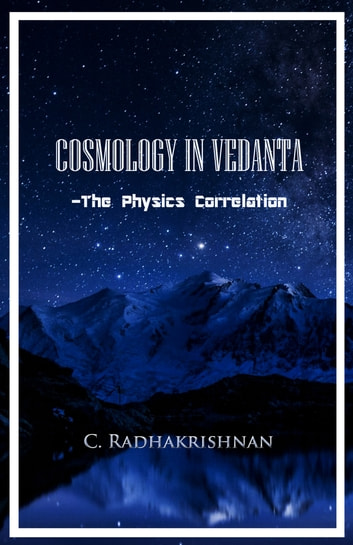 Cosmology in Vedanta - The Physics Correlation ebook by C Radhakrishnan