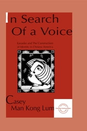in Search of A Voice - Karaoke and the Construction of Identity in Chinese America ebook by Casey M.K. Lum