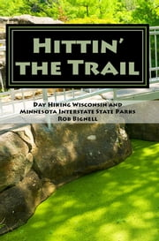 Hittin' the Trail: Day Hiking Wisconsin and Minnesota Interstate State Parks ebook by Rob Bignell