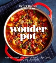 Better Homes and Gardens Wonder Pot - One-Pot Meals from Slow Cookers, Dutch Ovens, Skillets, and Casseroles ebook by Better Homes and Gardens