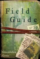 Field Guide - A Novel ebook by Gwendolen Gross