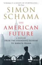 The American Future - A History From The Founding Fathers To Barack Obama ebook by Simon Schama CBE