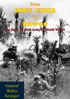 From Down Under To Nippon: The Story Of Sixth Army In World War II ebook by General Walter Krueger