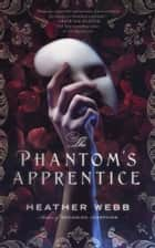 The Phantom's Apprentice ebook by Heather Webb