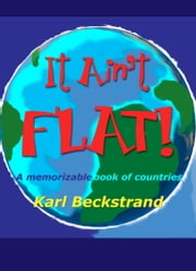 It Ain't Flat: A Memorizable Book of Countries ebook by Karl Beckstrand
