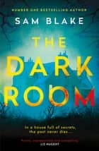 The Dark Room - A thrilling new novel from the number one Irish Times bestselling author of Keep Your Eyes on Me ebook by Sam Blake