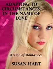 Adapting to Circumstances, In the Name of Love: A Trio of Romances ebook by Susan Hart