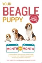 Your Beagle Puppy Month by Month - Everything You Need to Know at Each State to Ensure Your Cute and Playful Puppy Grows into a Happy, Healthy Companion ebook by Terry Albert